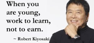 "When-you-are-young-work-to-learn-not-to-earn.""-Robert-Kiyosaki"